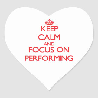 Keep Calm and focus on Performing Heart Sticker