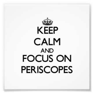 Keep Calm and focus on Periscopes Photographic Print