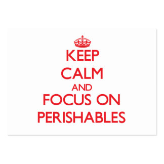 Keep Calm and focus on Perishables Business Card