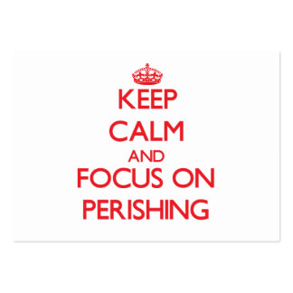 Keep Calm and focus on Perishing Business Cards