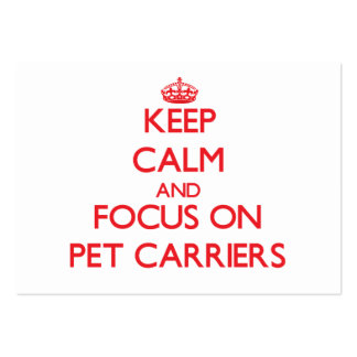 Keep Calm and focus on Pet Carriers Business Cards