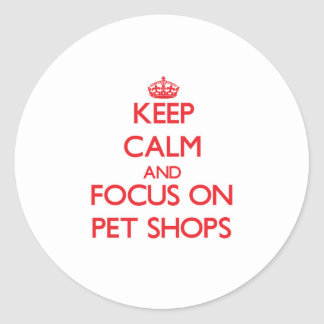Keep Calm and focus on Pet Shops Sticker