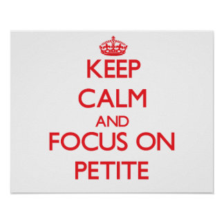 Keep Calm and focus on Petite Posters