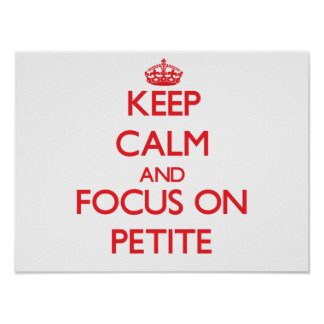 Keep Calm and focus on Petite Print