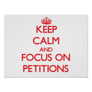 Keep Calm and focus on Petitions Posters