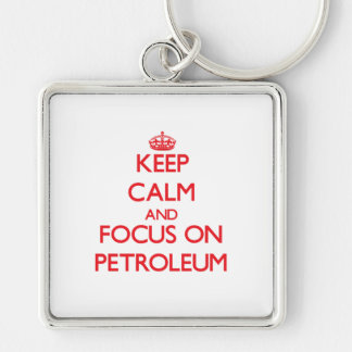 Keep Calm and focus on Petroleum Keychains