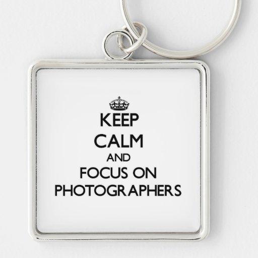 Keep Calm and focus on Photographers Key Chain