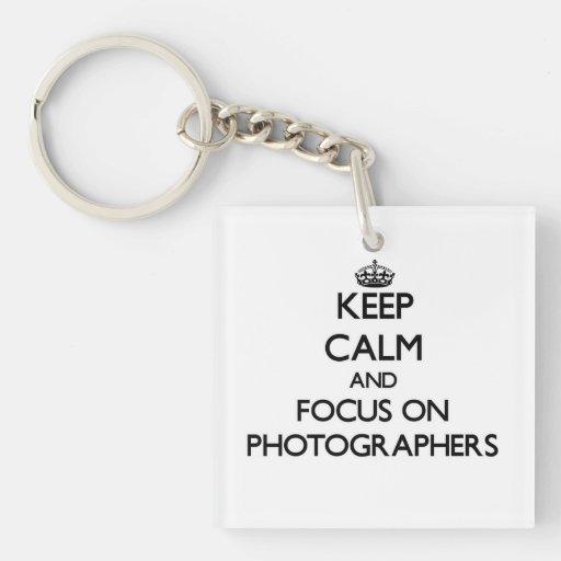 Keep Calm and focus on Photographers Square Acrylic Key Chain