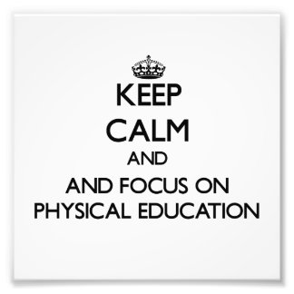 Keep calm and focus on Physical Education Photographic Print