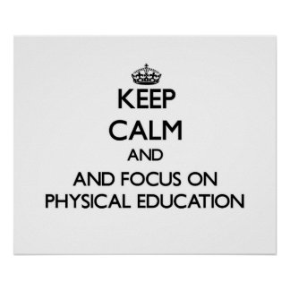 Keep calm and focus on Physical Education Posters