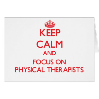 Keep Calm and focus on Physical Therapists Greeting Card