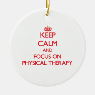 Keep Calm and focus on Physical Therapy Christmas Ornament