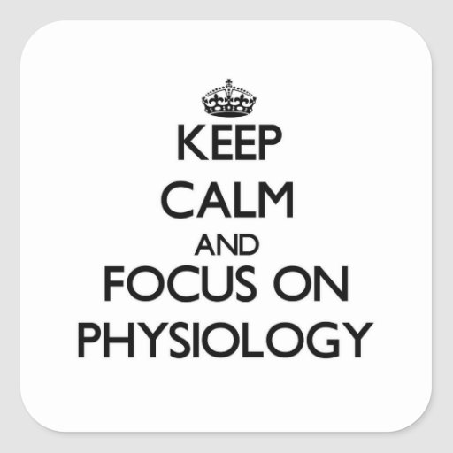 Keep Calm and focus on Physiology Stickers