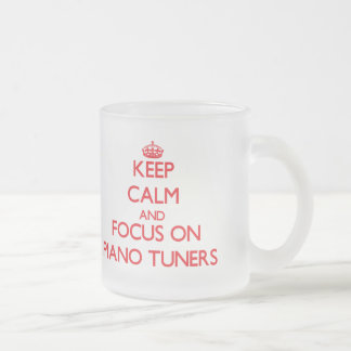 Keep Calm and focus on Piano Tuners Frosted Glass Mug