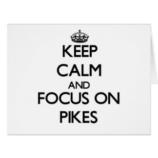 Keep Calm and focus on Pikes Greeting Cards