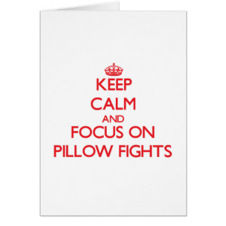 Keep Calm and focus on Pillow Fights Greeting Card
