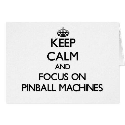 Keep Calm and focus on Pinball Machines Card
