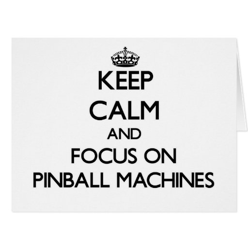 Keep Calm and focus on Pinball Machines Greeting Card