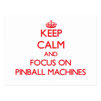 Keep Calm and focus on Pinball Machines Post Cards