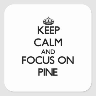 Keep Calm and focus on Pine Square Sticker