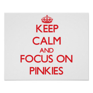 Keep Calm and focus on Pinkies Posters