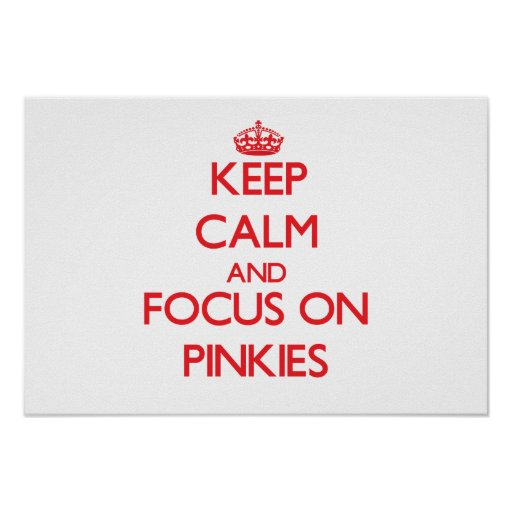Keep Calm and focus on Pinkies Print