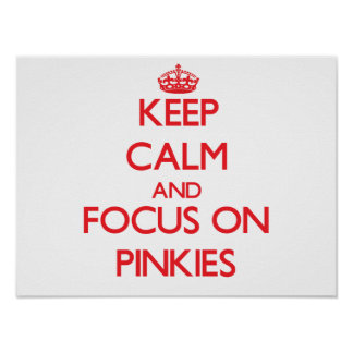 Keep Calm and focus on Pinkies Poster