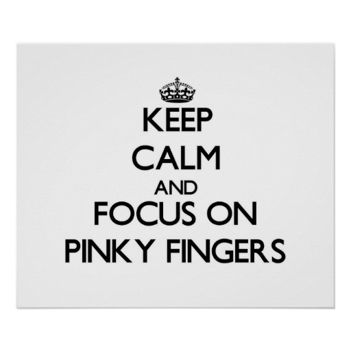 Keep Calm and focus on Pinky Fingers Print