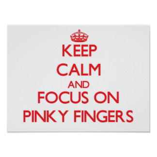 Keep Calm and focus on Pinky Fingers Poster