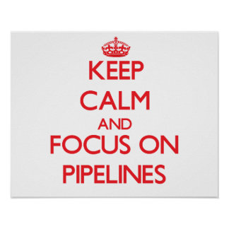 Keep Calm and focus on Pipelines Poster