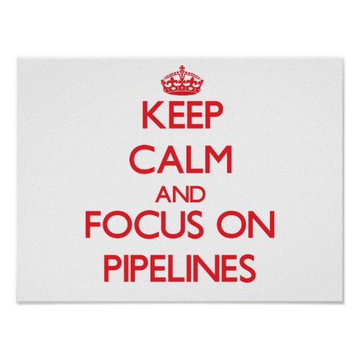 Keep Calm and focus on Pipelines Print