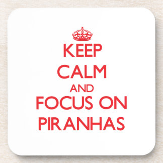 Keep Calm and focus on Piranhas Beverage Coasters