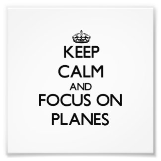 Keep Calm and focus on Planes Photo Art