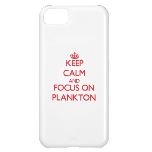 Keep Calm and focus on Plankton iPhone 5C Covers