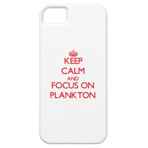 Keep Calm and focus on Plankton iPhone 5/5S Cases