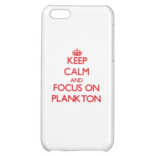 Keep Calm and focus on Plankton iPhone 5C Case