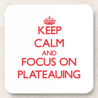 Keep Calm and focus on Plateauing Coaster