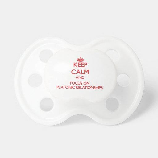 Keep Calm and focus on Platonic Relationships Baby Pacifiers