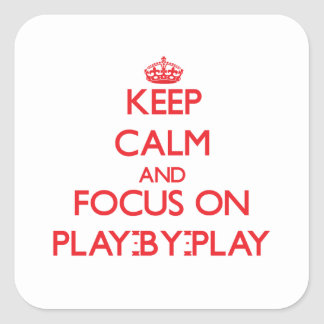 Keep Calm and focus on Play-By-Play Square Stickers