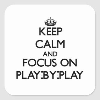 Keep Calm and focus on Play-By-Play Square Sticker