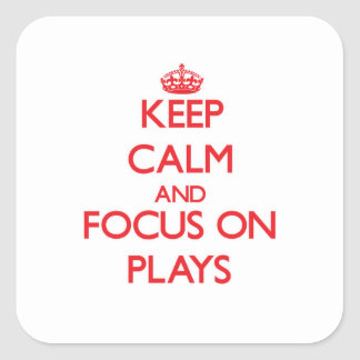 Keep Calm and focus on Plays Square Sticker