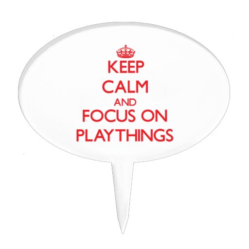 Keep Calm and focus on Playthings Cake Topper
