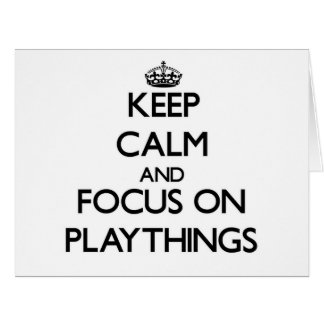 Keep Calm and focus on Playthings Cards