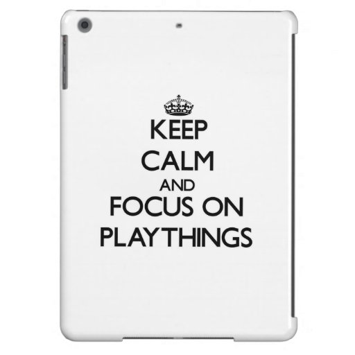 Keep Calm and focus on Playthings Case For iPad Air