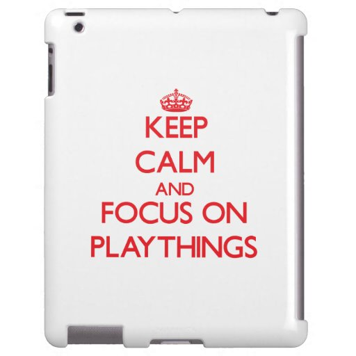 Keep Calm and focus on Playthings