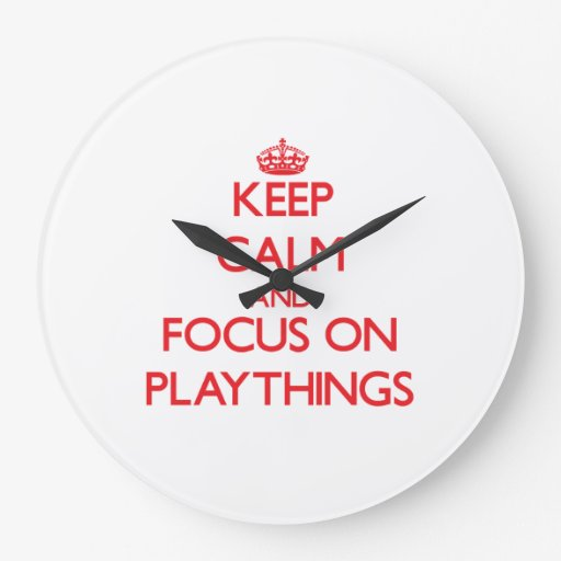 Keep Calm and focus on Playthings Clock