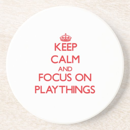 Keep Calm and focus on Playthings Drink Coasters