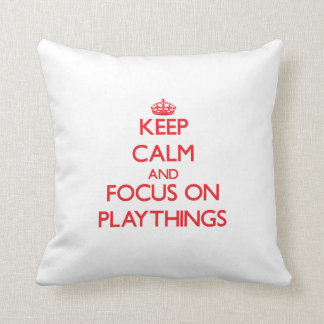 Keep Calm and focus on Playthings Throw Pillows