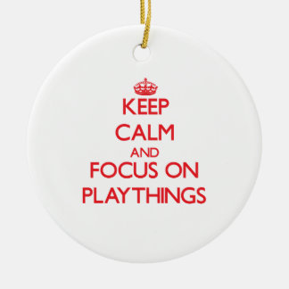 Keep Calm and focus on Playthings Christmas Ornament