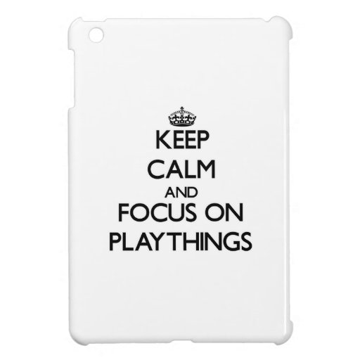 Keep Calm and focus on Playthings Cover For The iPad Mini